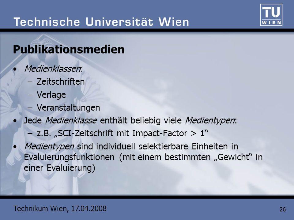 Technikum Wien, 17.04.2008 26 Publikationsmedien Medienklassen: –Zeitschriften –Verlage –Veranstaltungen Jede Medienklasse enthält beliebig viele Medi