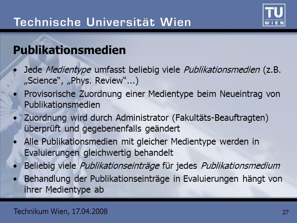 Technikum Wien, 17.04.2008 27 Publikationsmedien Jede Medientype umfasst beliebig viele Publikationsmedien (z.B. Science, Phys. Review...) Provisorisc