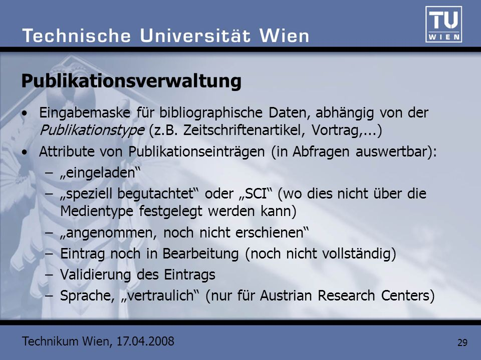 Technikum Wien, 17.04.2008 29 Publikationsverwaltung Eingabemaske für bibliographische Daten, abhängig von der Publikationstype (z.B. Zeitschriftenart