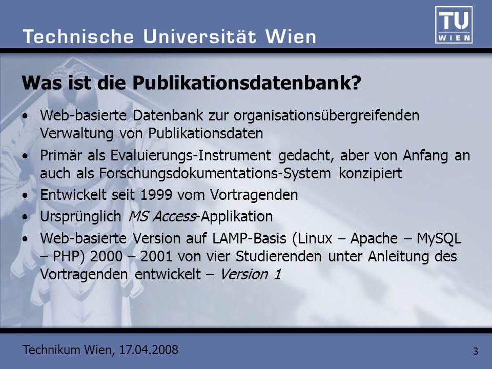 Technikum Wien, 17.04.2008 3 Was ist die Publikationsdatenbank? Web-basierte Datenbank zur organisationsübergreifenden Verwaltung von Publikationsdate