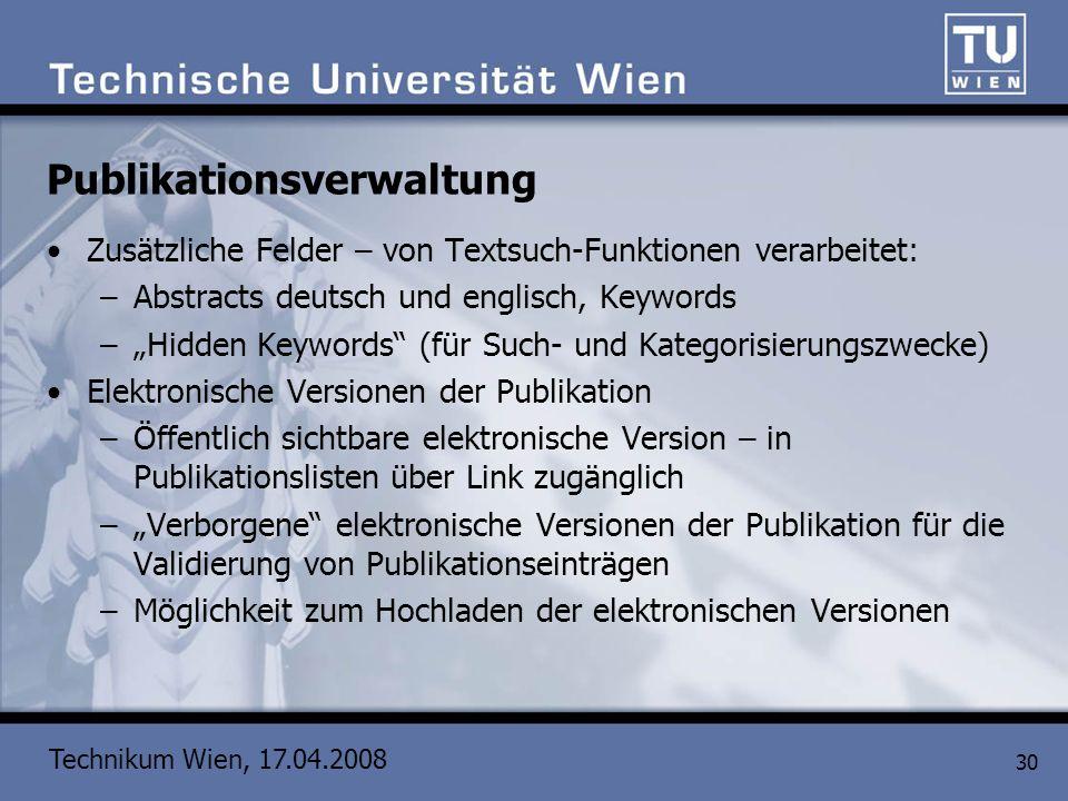 Technikum Wien, 17.04.2008 30 Publikationsverwaltung Zusätzliche Felder – von Textsuch-Funktionen verarbeitet: –Abstracts deutsch und englisch, Keywor
