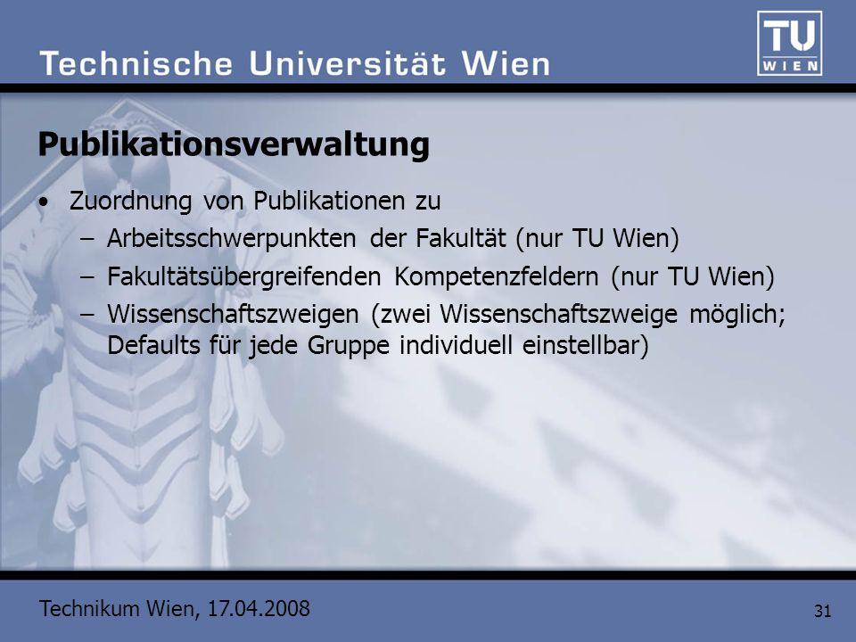 Technikum Wien, 17.04.2008 31 Publikationsverwaltung Zuordnung von Publikationen zu –Arbeitsschwerpunkten der Fakultät (nur TU Wien) –Fakultätsübergre