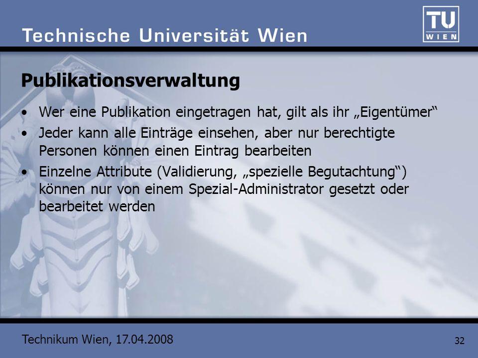 Technikum Wien, 17.04.2008 32 Publikationsverwaltung Wer eine Publikation eingetragen hat, gilt als ihr Eigentümer Jeder kann alle Einträge einsehen,