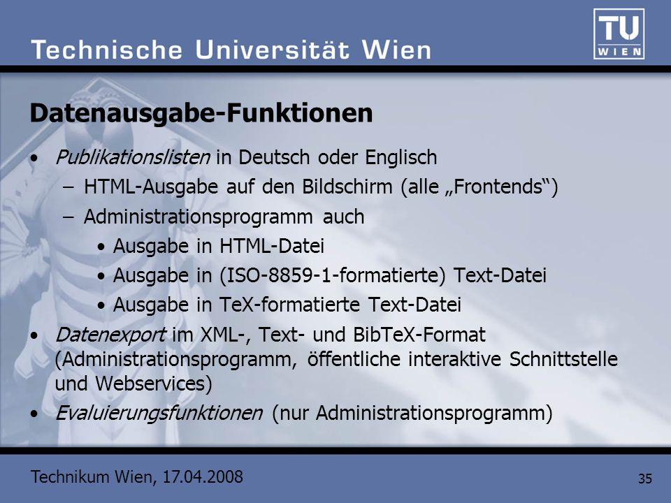 Technikum Wien, 17.04.2008 35 Datenausgabe-Funktionen Publikationslisten in Deutsch oder Englisch –HTML-Ausgabe auf den Bildschirm (alle Frontends) –A