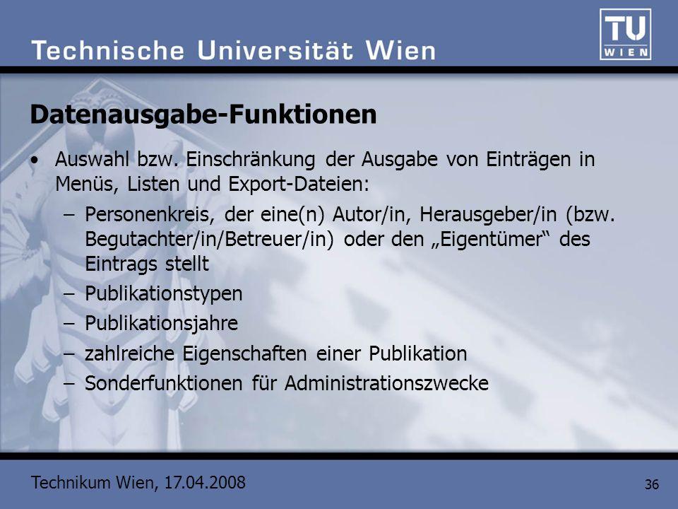 Technikum Wien, 17.04.2008 36 Datenausgabe-Funktionen Auswahl bzw. Einschränkung der Ausgabe von Einträgen in Menüs, Listen und Export-Dateien: –Perso