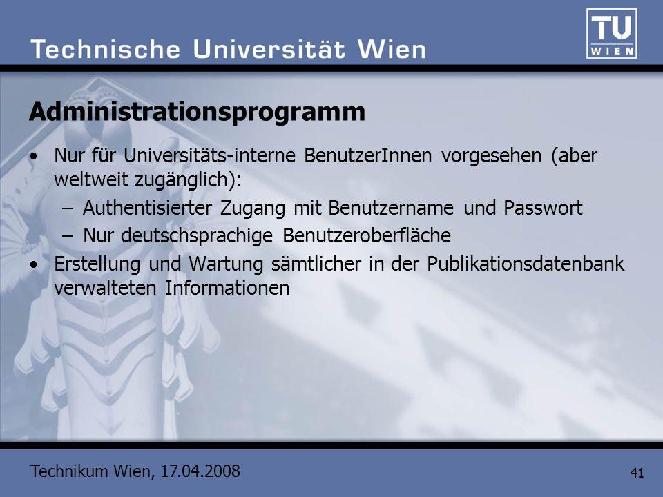 Technikum Wien, 17.04.2008 41 Administrationsprogramm Nur für Universitäts-interne BenutzerInnen vorgesehen (aber weltweit zugänglich): –Authentisiert