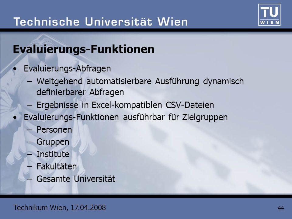 Technikum Wien, 17.04.2008 44 Evaluierungs-Funktionen Evaluierungs-Abfragen –Weitgehend automatisierbare Ausführung dynamisch definierbarer Abfragen –