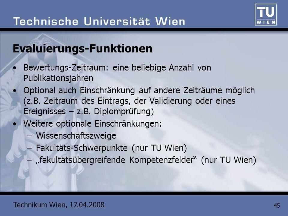 Technikum Wien, 17.04.2008 45 Evaluierungs-Funktionen Bewertungs-Zeitraum: eine beliebige Anzahl von Publikationsjahren Optional auch Einschränkung au