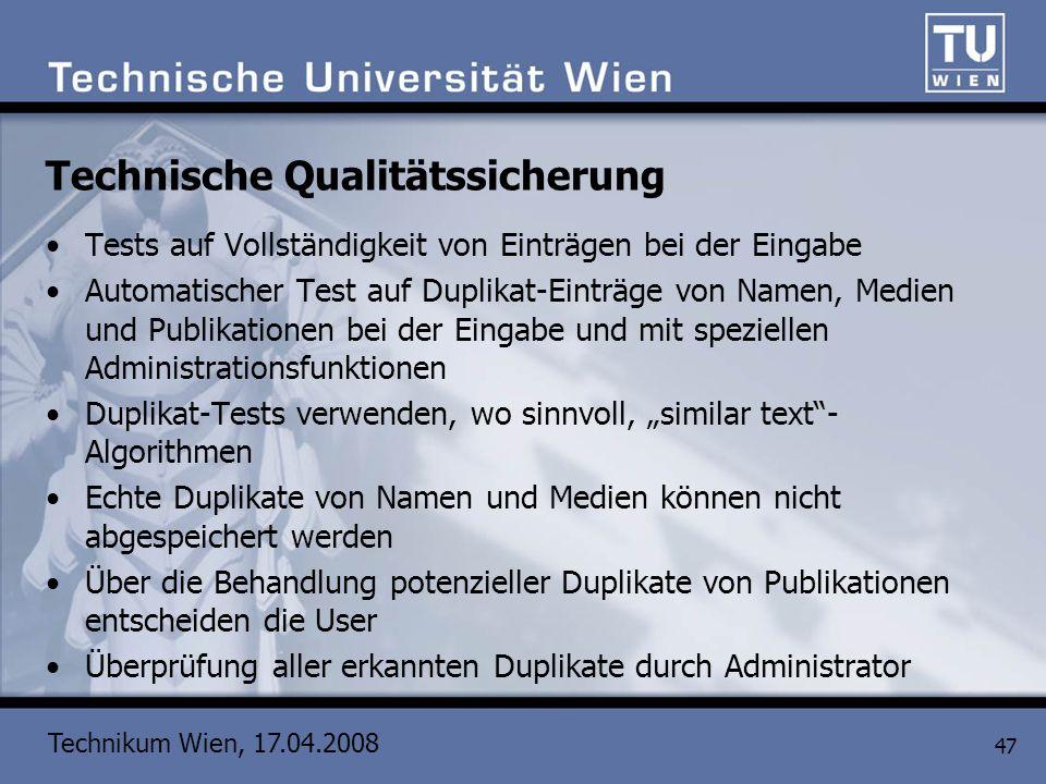 Technikum Wien, 17.04.2008 47 Technische Qualitätssicherung Tests auf Vollständigkeit von Einträgen bei der Eingabe Automatischer Test auf Duplikat-Ei