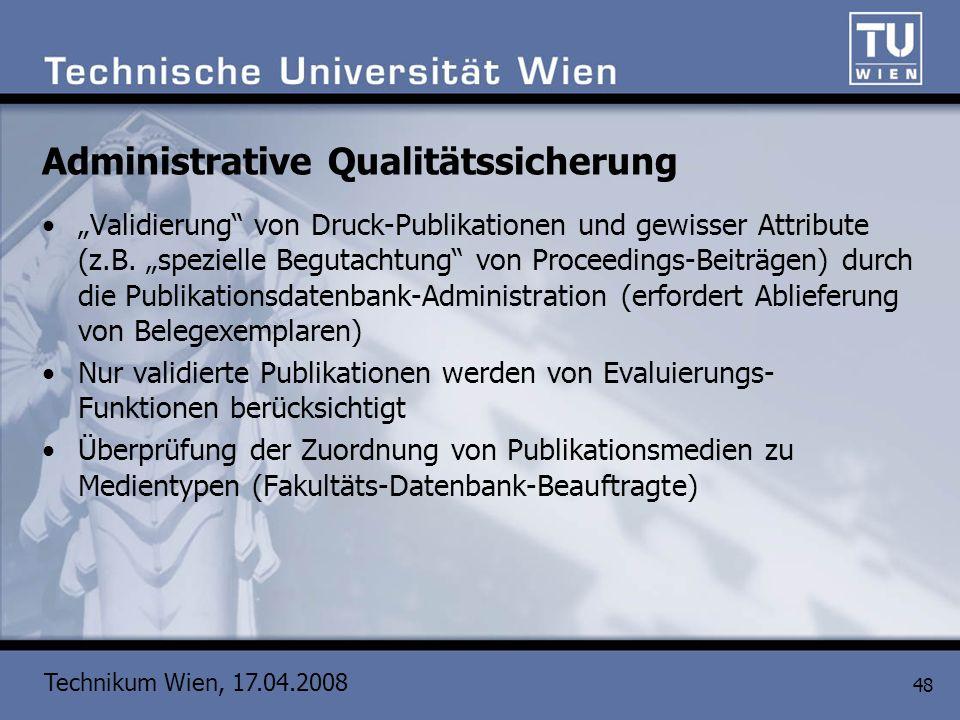 Technikum Wien, 17.04.2008 48 Administrative Qualitätssicherung Validierung von Druck-Publikationen und gewisser Attribute (z.B. spezielle Begutachtun