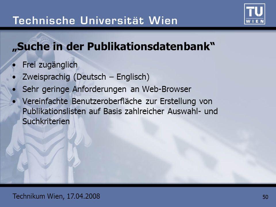 Technikum Wien, 17.04.2008 50 Suche in der Publikationsdatenbank Frei zugänglich Zweisprachig (Deutsch – Englisch) Sehr geringe Anforderungen an Web-B