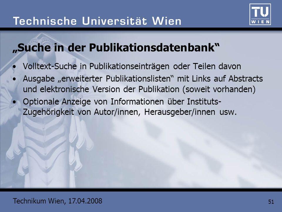 Technikum Wien, 17.04.2008 51 Suche in der Publikationsdatenbank Volltext-Suche in Publikationseinträgen oder Teilen davon Ausgabe erweiterter Publika