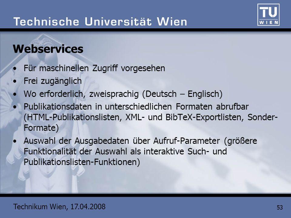 Technikum Wien, 17.04.2008 53 Webservices Für maschinellen Zugriff vorgesehen Frei zugänglich Wo erforderlich, zweisprachig (Deutsch – Englisch) Publi