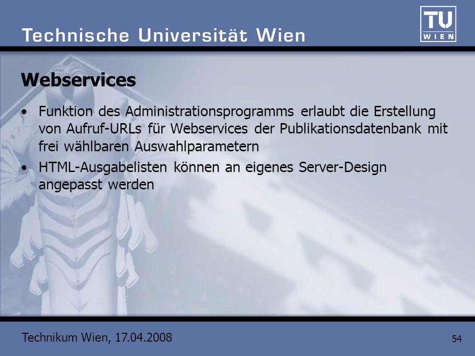 Technikum Wien, 17.04.2008 54 Webservices Funktion des Administrationsprogramms erlaubt die Erstellung von Aufruf-URLs für Webservices der Publikation