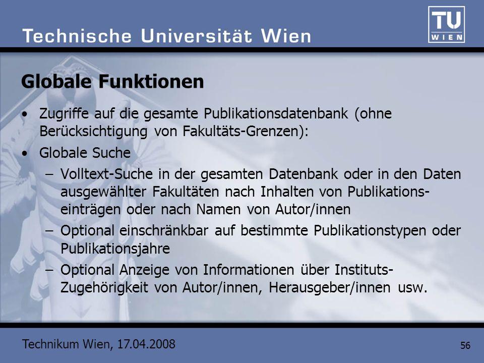 Technikum Wien, 17.04.2008 56 Globale Funktionen Zugriffe auf die gesamte Publikationsdatenbank (ohne Berücksichtigung von Fakultäts-Grenzen): Globale