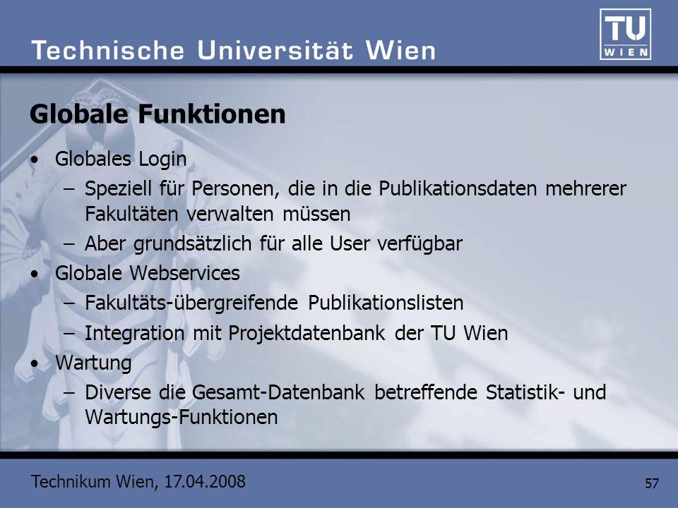 Technikum Wien, 17.04.2008 57 Globale Funktionen Globales Login –Speziell für Personen, die in die Publikationsdaten mehrerer Fakultäten verwalten müs
