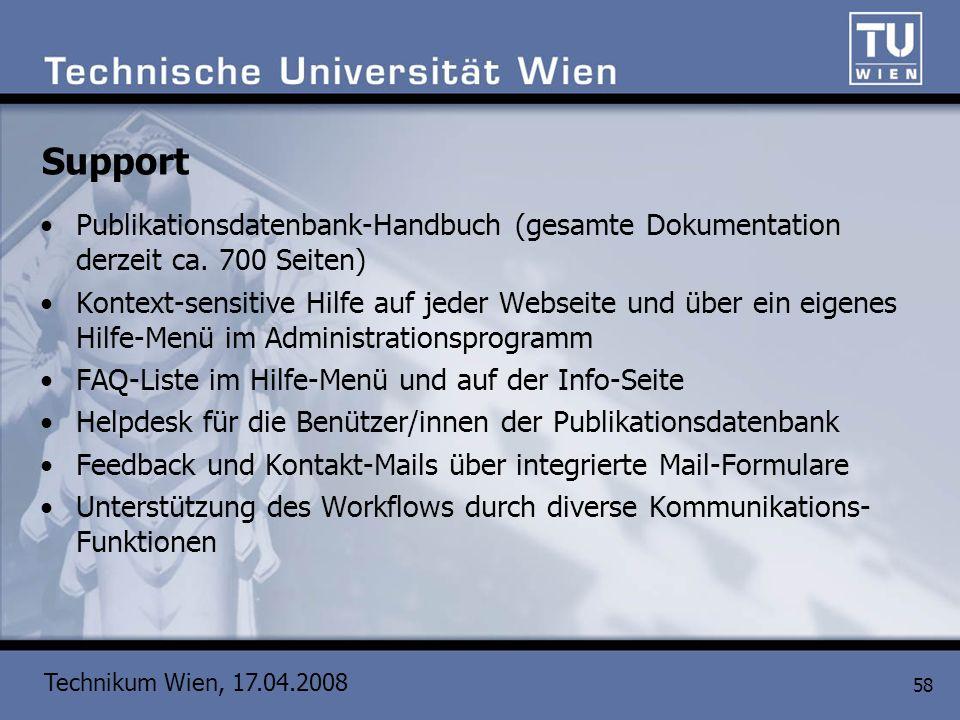 Technikum Wien, 17.04.2008 58 Support Publikationsdatenbank-Handbuch (gesamte Dokumentation derzeit ca. 700 Seiten) Kontext-sensitive Hilfe auf jeder
