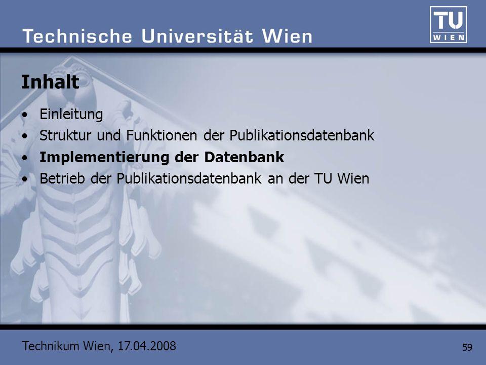 Technikum Wien, 17.04.2008 59 Inhalt Einleitung Struktur und Funktionen der Publikationsdatenbank Implementierung der Datenbank Betrieb der Publikatio