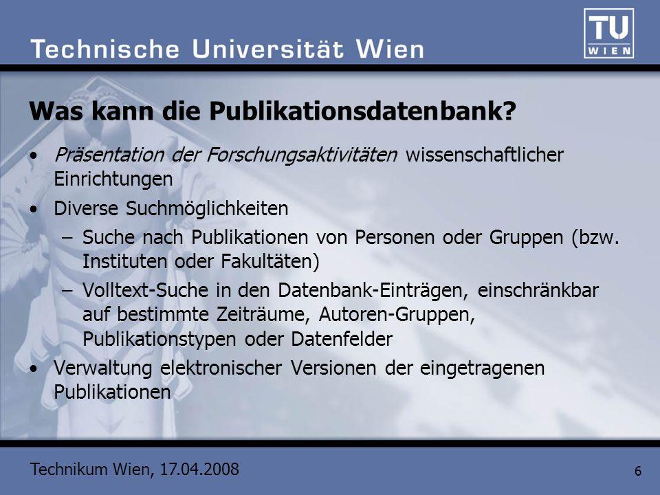 Technikum Wien, 17.04.2008 6 Was kann die Publikationsdatenbank? Präsentation der Forschungsaktivitäten wissenschaftlicher Einrichtungen Diverse Suchm