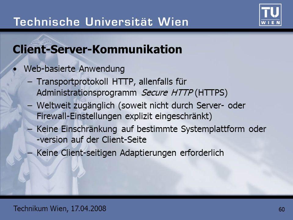 Technikum Wien, 17.04.2008 60 Client-Server-Kommunikation Web-basierte Anwendung –Transportprotokoll HTTP, allenfalls für Administrationsprogramm Secu