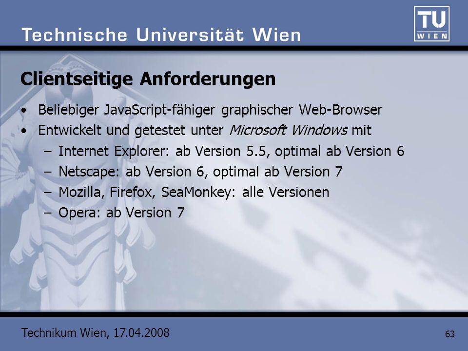 Technikum Wien, 17.04.2008 63 Clientseitige Anforderungen Beliebiger JavaScript-fähiger graphischer Web-Browser Entwickelt und getestet unter Microsof