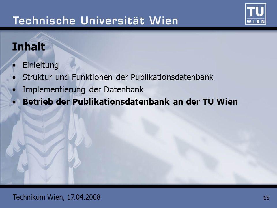 Technikum Wien, 17.04.2008 65 Inhalt Einleitung Struktur und Funktionen der Publikationsdatenbank Implementierung der Datenbank Betrieb der Publikatio