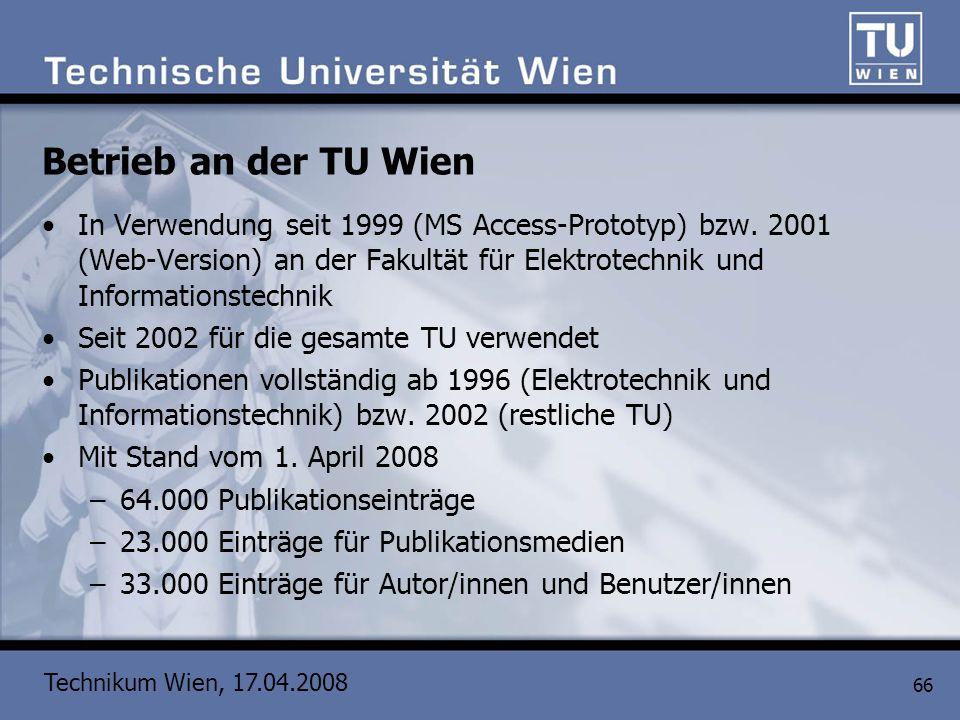 Technikum Wien, 17.04.2008 66 Betrieb an der TU Wien In Verwendung seit 1999 (MS Access-Prototyp) bzw. 2001 (Web-Version) an der Fakultät für Elektrot