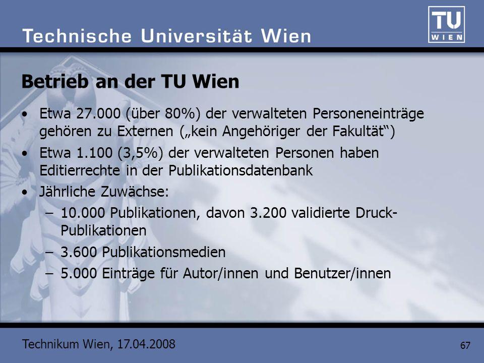 Technikum Wien, 17.04.2008 67 Betrieb an der TU Wien Etwa 27.000 (über 80%) der verwalteten Personeneinträge gehören zu Externen (kein Angehöriger der