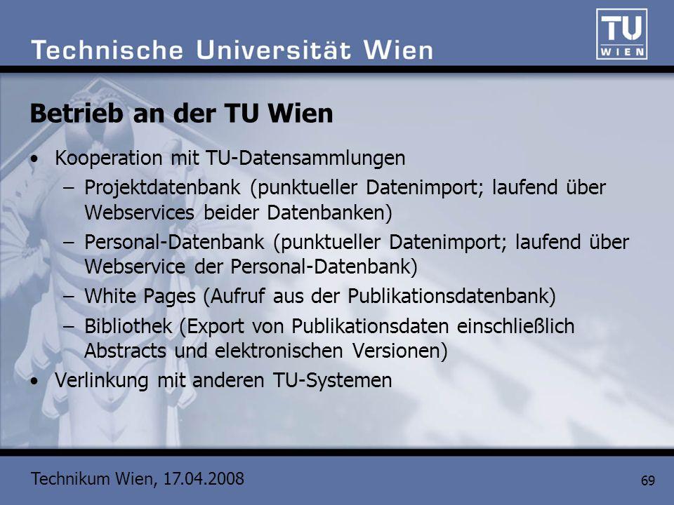Technikum Wien, 17.04.2008 69 Betrieb an der TU Wien Kooperation mit TU-Datensammlungen –Projektdatenbank (punktueller Datenimport; laufend über Webse