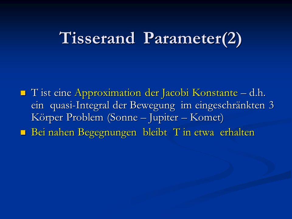 Tisserand Parameter(2) T ist eine Approximation der Jacobi Konstante – d.h. ein quasi-Integral der Bewegung im eingeschränkten 3 Körper Problem (Sonne