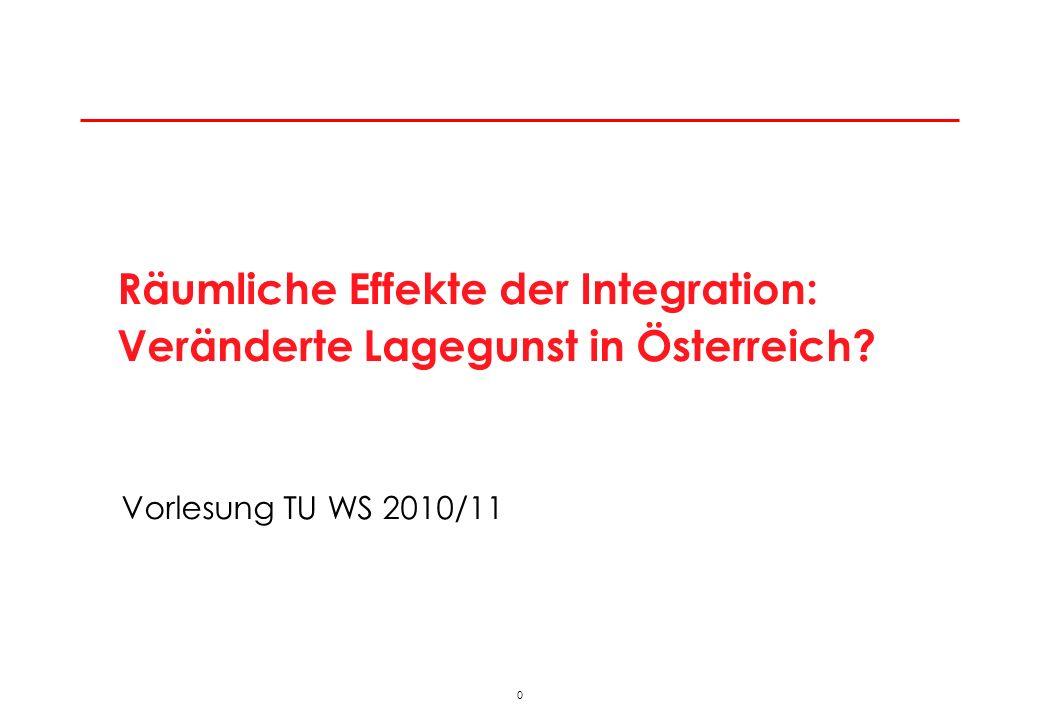 0 Vorlesung TU WS 2010/11 Räumliche Effekte der Integration: Veränderte Lagegunst in Österreich?