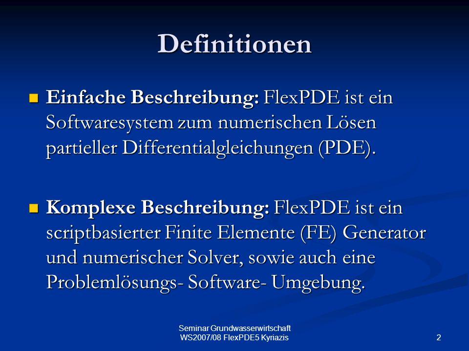2 Seminar Grundwasserwirtschaft WS2007/08 FlexPDE5 Kyriazis Definitionen Einfache Beschreibung: FlexPDE ist ein Softwaresystem zum numerischen Lösen p