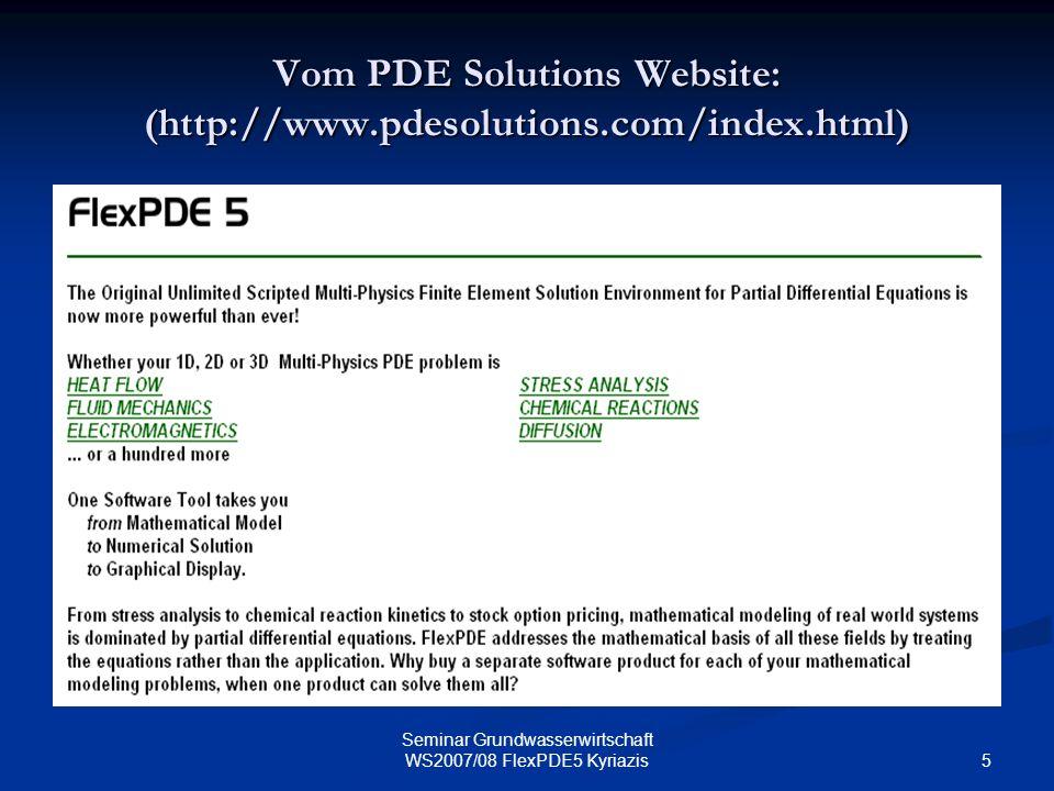 5 Seminar Grundwasserwirtschaft WS2007/08 FlexPDE5 Kyriazis Vom PDE Solutions Website: (http://www.pdesolutions.com/index.html)