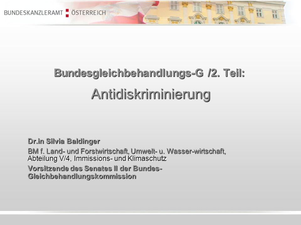 Bundesgleichbehandlungs-G /2. Teil: Antidiskriminierung Dr.in Silvia Baldinger BM f. Land- und Forstwirtschaft, Umwelt- u. Wasser-wirtschaft, Abteilun