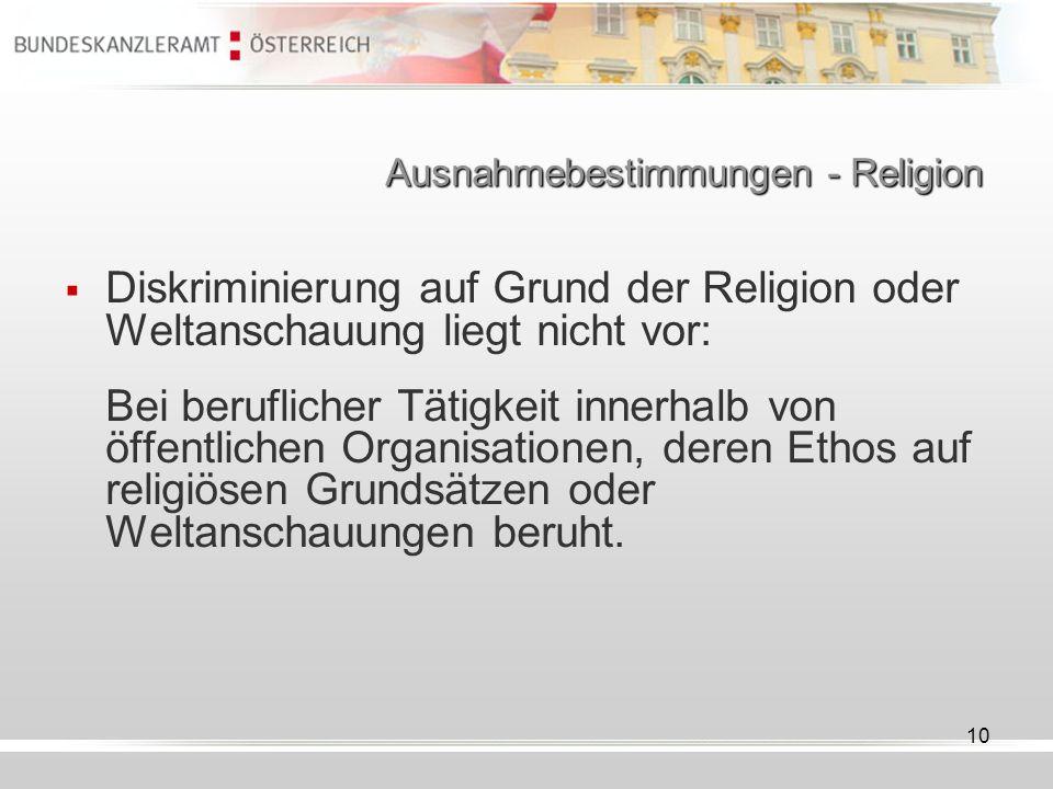 10 Ausnahmebestimmungen - Religion Diskriminierung auf Grund der Religion oder Weltanschauung liegt nicht vor: Bei beruflicher Tätigkeit innerhalb von