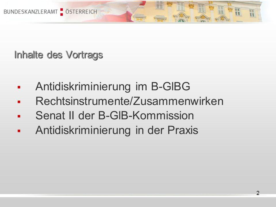 2 Inhalte des Vortrags Antidiskriminierung im B-GlBG Rechtsinstrumente/Zusammenwirken Senat II der B-GlB-Kommission Antidiskriminierung in der Praxis