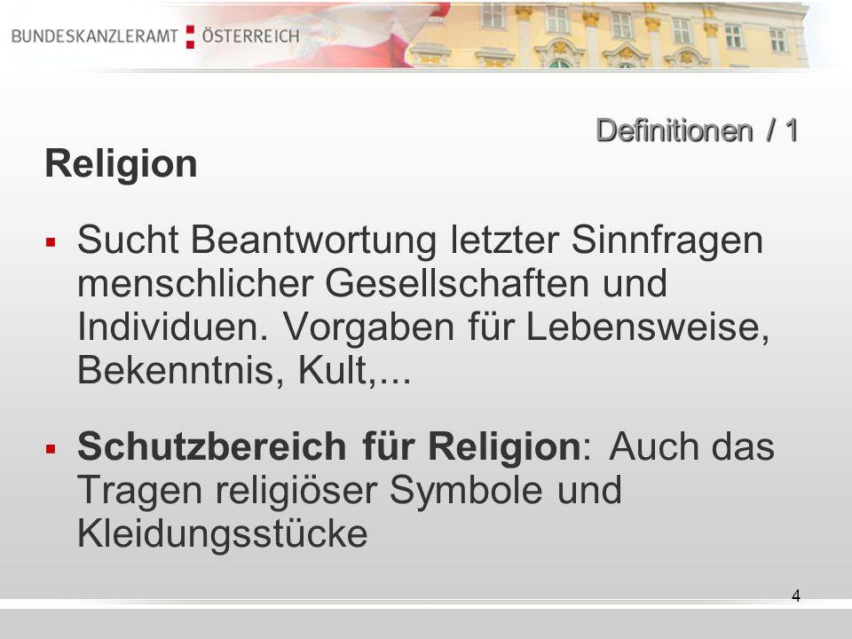 4 Definitionen / 1 Religion Sucht Beantwortung letzter Sinnfragen menschlicher Gesellschaften und Individuen. Vorgaben für Lebensweise, Bekenntnis, Ku
