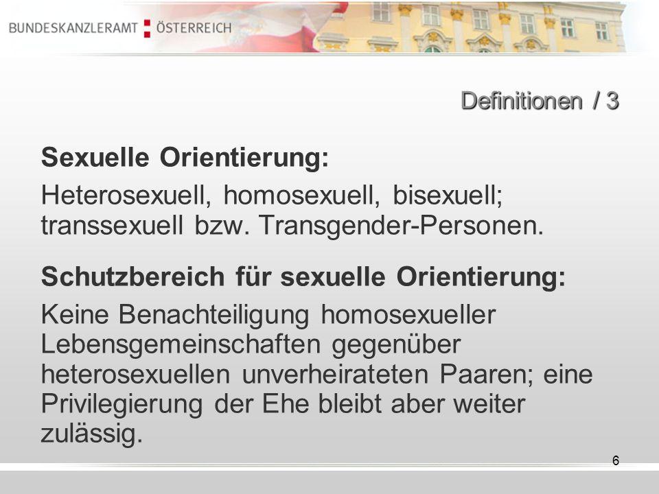 6 Definitionen / 3 Sexuelle Orientierung: Heterosexuell, homosexuell, bisexuell; transsexuell bzw. Transgender-Personen. Schutzbereich für sexuelle Or