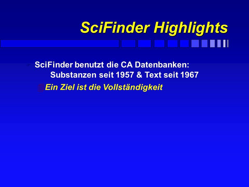 SciFinder Scholar F Direkter Zugriff auf die Daten von CA F Autorensuche F Forschungsgebiet F Summenformel und CAS-Nummern F Struktur- und Reaktionssu