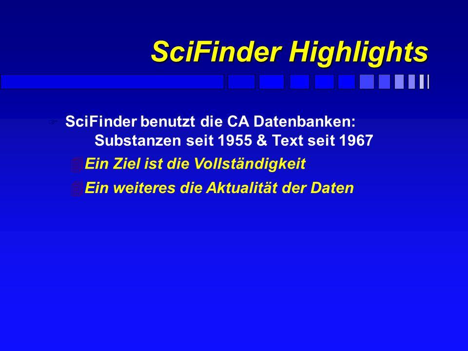 SciFinder Highlights 1708495 > 22 Mio Substanzen aus dem CAS Registry File (>1708495 Substanzen kamen 1998 dazu!) > 16,2 Mio. bibliographische Referen