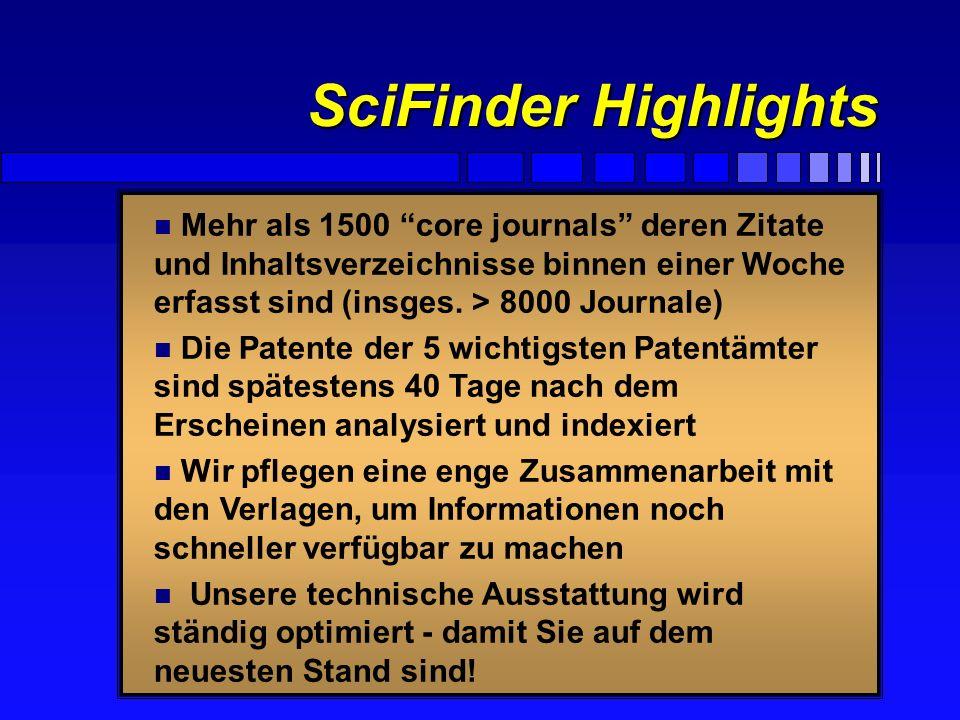 F SciFinder benutzt die CA Datenbanken: Substanzen seit 1955 & Text seit 1967 SciFinder Highlights 4Ein Ziel ist die Vollständigkeit 4Ein weiteres die