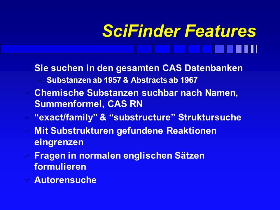 SciFinder Highlights n Mehr als 1500 core journals deren Zitate und Inhaltsverzeichnisse binnen einer Woche erfasst sind (insges. > 8000 Journale) n D