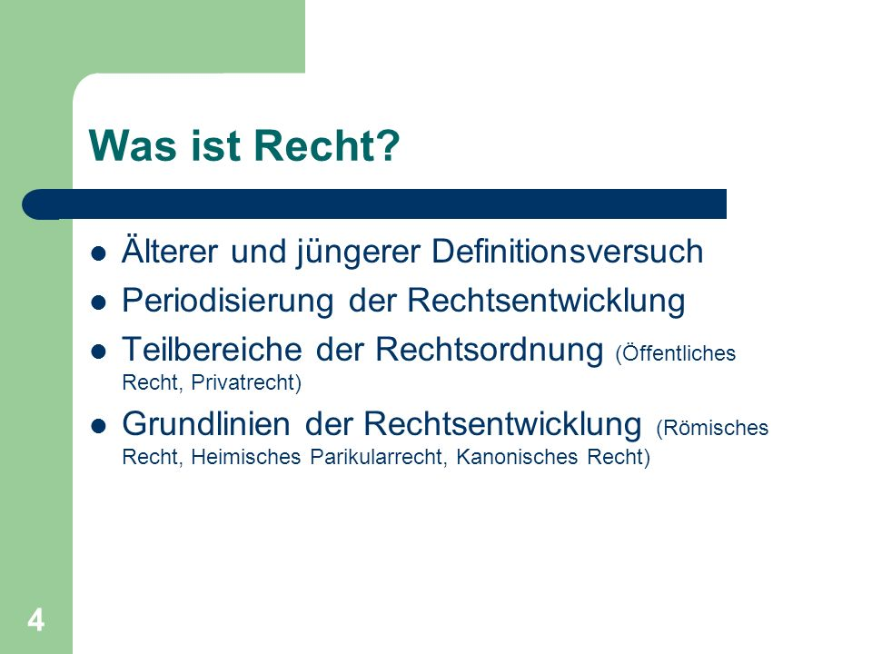 4 Was ist Recht? Älterer und jüngerer Definitionsversuch Periodisierung der Rechtsentwicklung Teilbereiche der Rechtsordnung (Öffentliches Recht, Priv