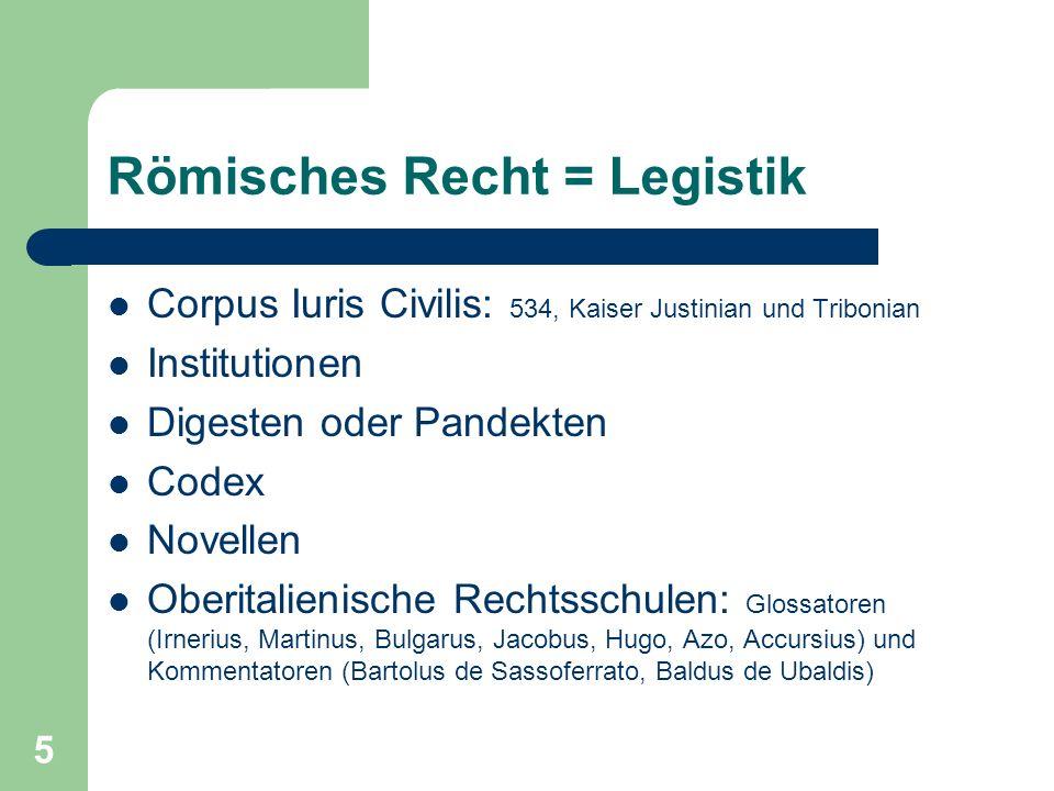 5 Römisches Recht = Legistik Corpus Iuris Civilis: 534, Kaiser Justinian und Tribonian Institutionen Digesten oder Pandekten Codex Novellen Oberitalie