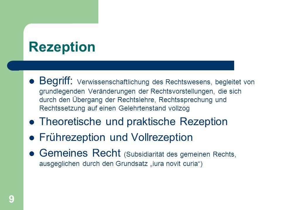 9 Rezeption Begriff: Verwissenschaftlichung des Rechtswesens, begleitet von grundlegenden Veränderungen der Rechtsvorstellungen, die sich durch den Üb