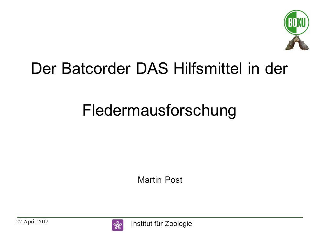 Institut für Zoologie 27.April.20122 Übersicht Fledermäuse in Österreich Orientierung einer Fledermaus Batcorder, was ist das.
