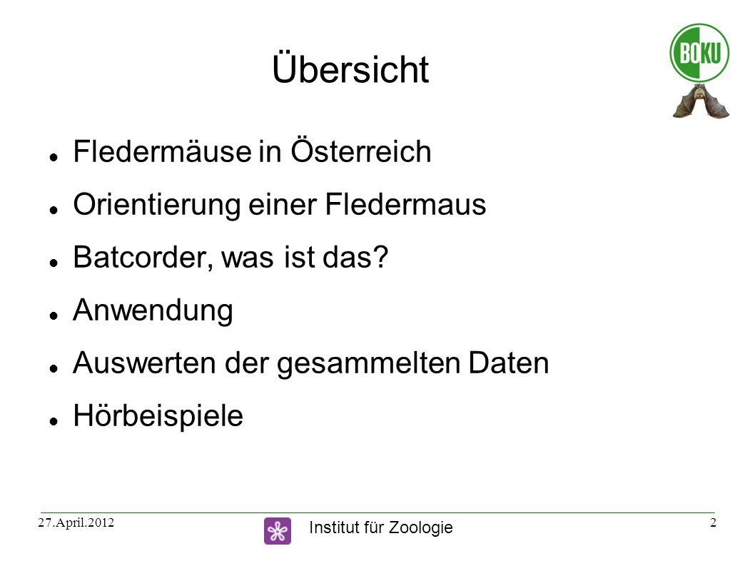 Institut für Zoologie 27.April.20122 Übersicht Fledermäuse in Österreich Orientierung einer Fledermaus Batcorder, was ist das? Anwendung Auswerten der