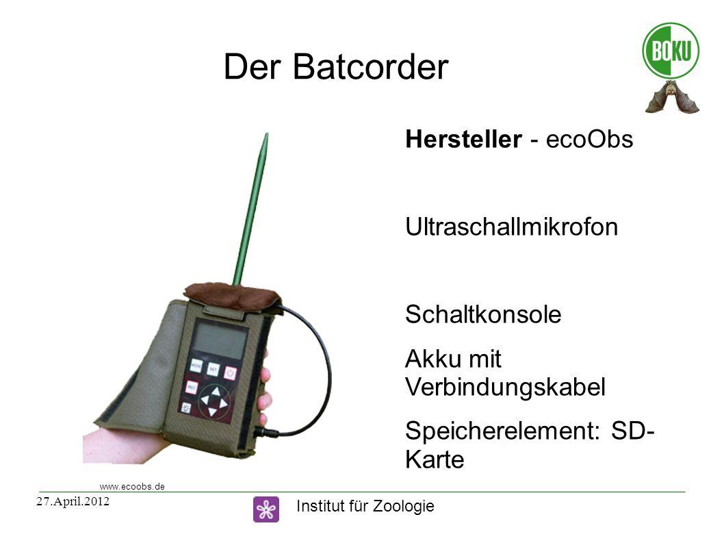 Institut für Zoologie 27.April.2012 Der Batcorder Hersteller - ecoObs Ultraschallmikrofon Schaltkonsole Akku mit Verbindungskabel Speicherelement: SD-