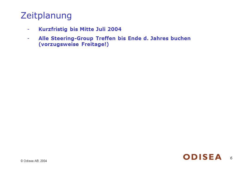 © Odisea AB, 2004 6 Zeitplanung -Kurzfristig bis Mitte Juli 2004 -Alle Steering-Group Treffen bis Ende d.