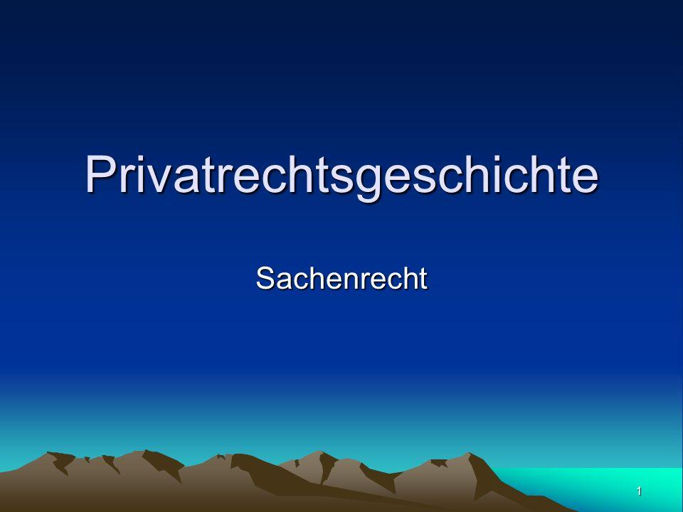 1 Privatrechtsgeschichte Sachenrecht